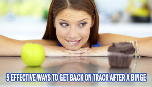 5 Effective Ways To Get Back On Track After A Binge