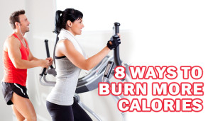 8 Ways To Burn More Calories