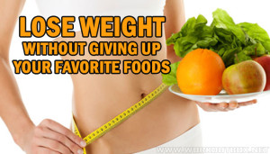 Lose Weight Without Giving Up Your Favorite Foods
