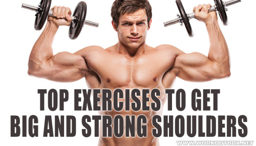 Top Exercises to Get Big and Strong Shoulders