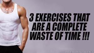 3 Exercises That Are A Complete Waste Of Time!