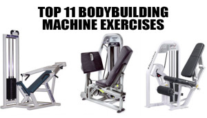 Top 11 Bodybuilding Machine Exercises