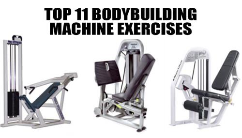 Top 11 Bodybuilding Machine Exercises