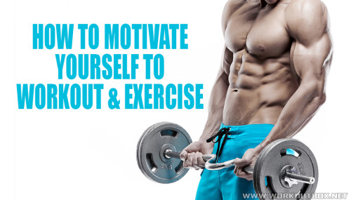 How to Motivate Yourself to Workout & Exercise
