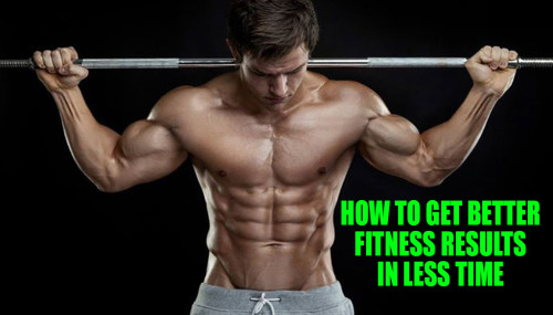 How to Get Better Fitness Results in Less Time