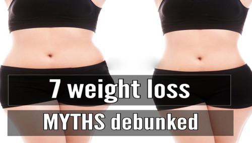 7 Weight Loss Myths Debunked
