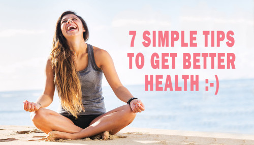 7 Simple Tips to Get Better Health
