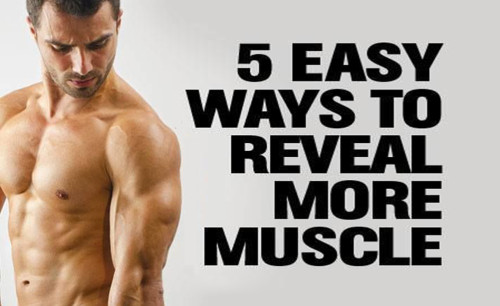 5 Easy Steps to Reveal More Muscle