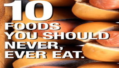 Foods You Should Never, Ever Eat.