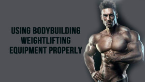 Using Bodybuilding Weightlifting Equipment Properly