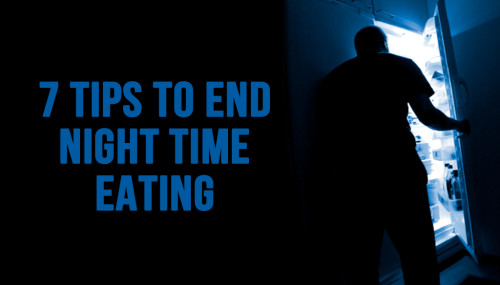 7 Tips To End Night Time Eating